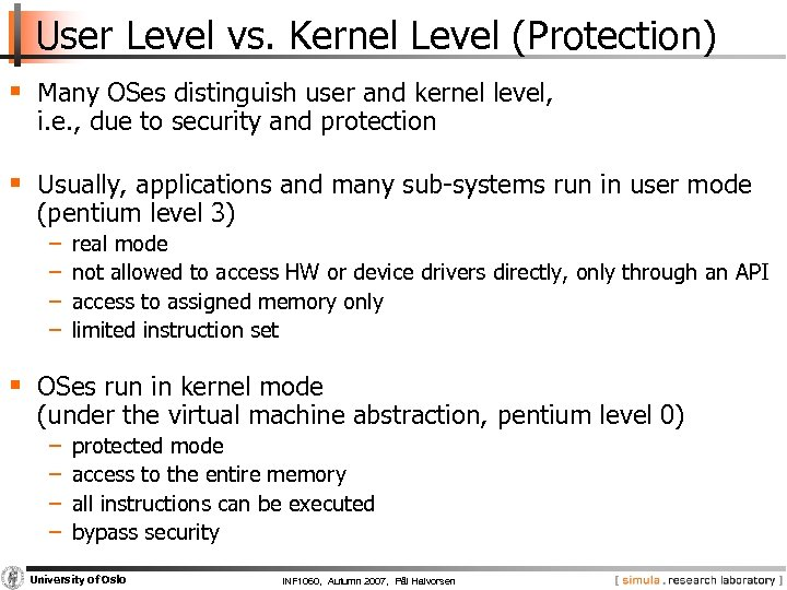 User Level vs. Kernel Level (Protection) § Many OSes distinguish user and kernel level,