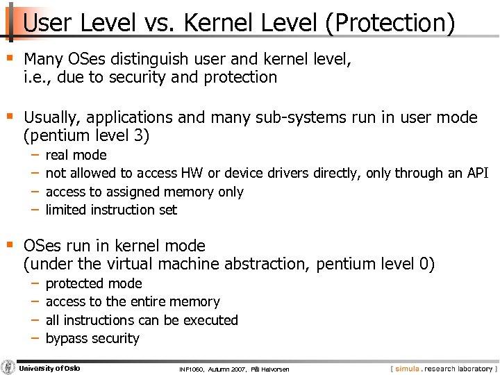 User Level vs. Kernel Level (Protection) § Many OSes distinguish user and kernel level,