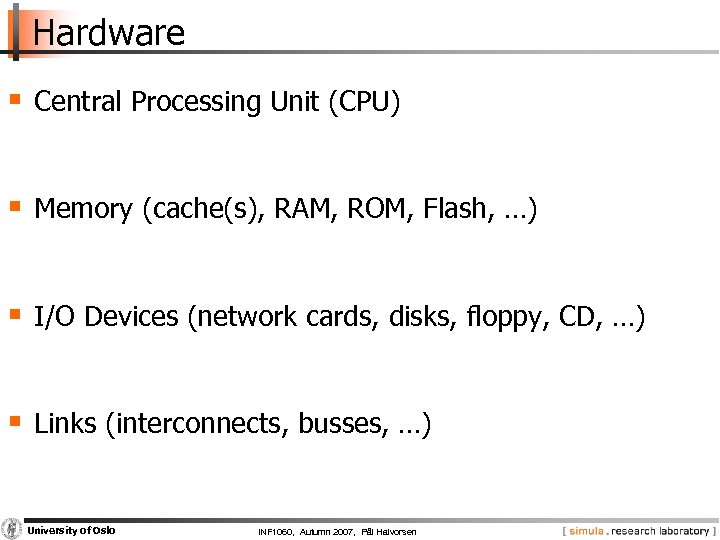 Hardware § Central Processing Unit (CPU) § Memory (cache(s), RAM, ROM, Flash, …) §