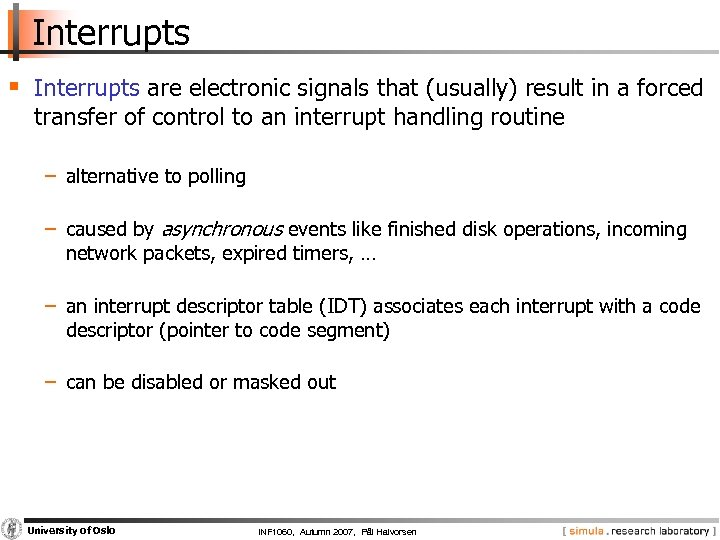 Interrupts § Interrupts are electronic signals that (usually) result in a forced transfer of