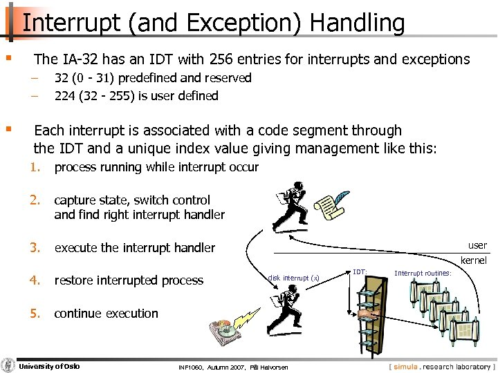 Interrupt (and Exception) Handling § The IA-32 has an IDT with 256 entries for