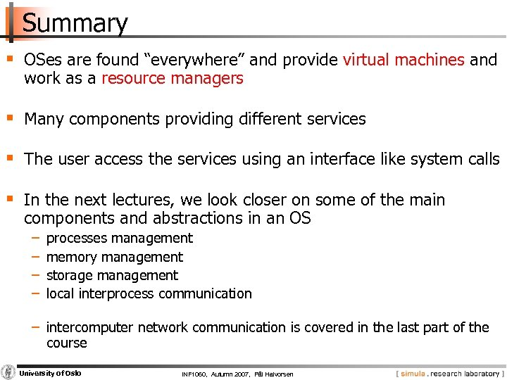 "Summary § OSes are found ""everywhere"" and provide virtual machines and work as a"