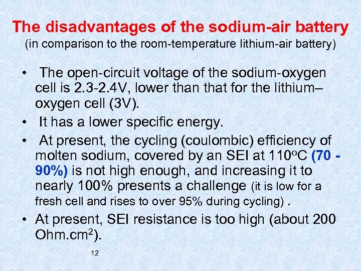 The disadvantages of the sodium-air battery (in comparison to the room-temperature lithium-air battery) •