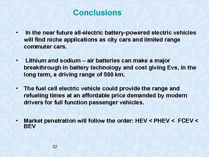 Conclusions • In the near future all-electric battery-powered electric vehicles will find niche applications