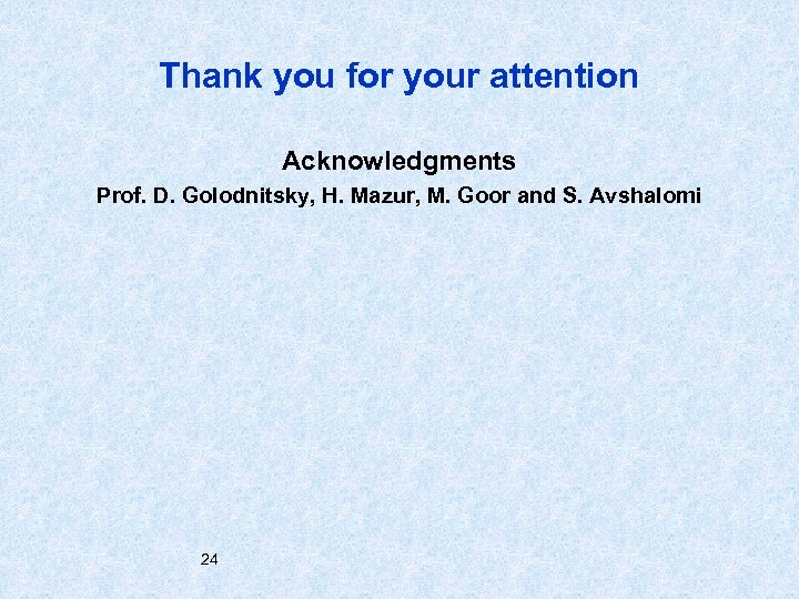 Thank you for your attention Acknowledgments Prof. D. Golodnitsky, H. Mazur, M. Goor and