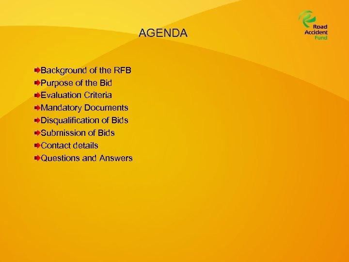 AGENDA Background of the RFB Purpose of the Bid Evaluation Criteria Mandatory Documents Disqualification