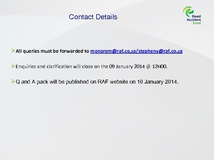 Contact Details ØAll queries must be forwarded to monarem@raf. co. za/stephenv@raf. co. za ØEnquiries