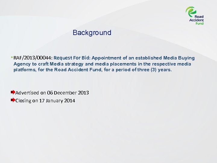 Background • RAF/2013/00044: Request For Bid: Appointment of an established Media Buying Agency to