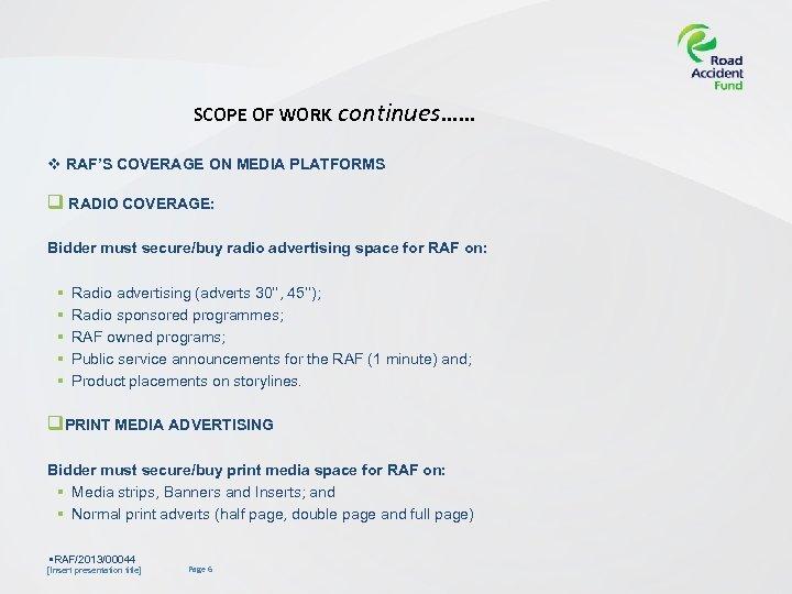 SCOPE OF WORK continues…… v RAF'S COVERAGE ON MEDIA PLATFORMS q RADIO COVERAGE: Bidder
