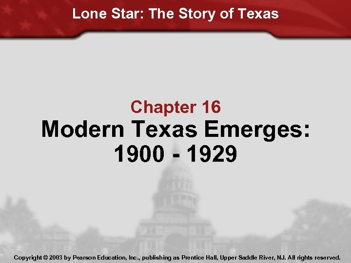 Lone Star: The Story of Texas Chapter 16 Modern Texas Emerges: 1900 - 1929