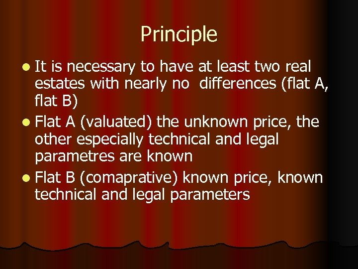 Principle l It is necessary to have at least two real estates with nearly