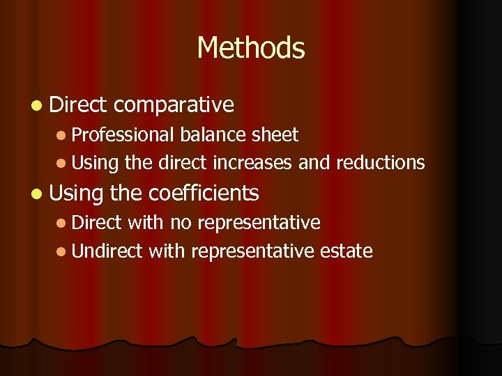 Methods l Direct comparative l Professional balance sheet l Using the direct increases and