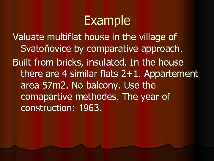 Example Valuate multiflat house in the village of Svatoňovice by comparative approach. Built from