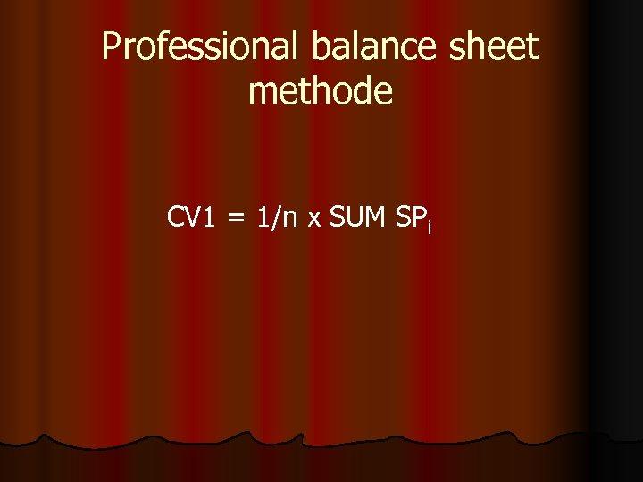 Professional balance sheet methode CV 1 = 1/n x SUM SPi