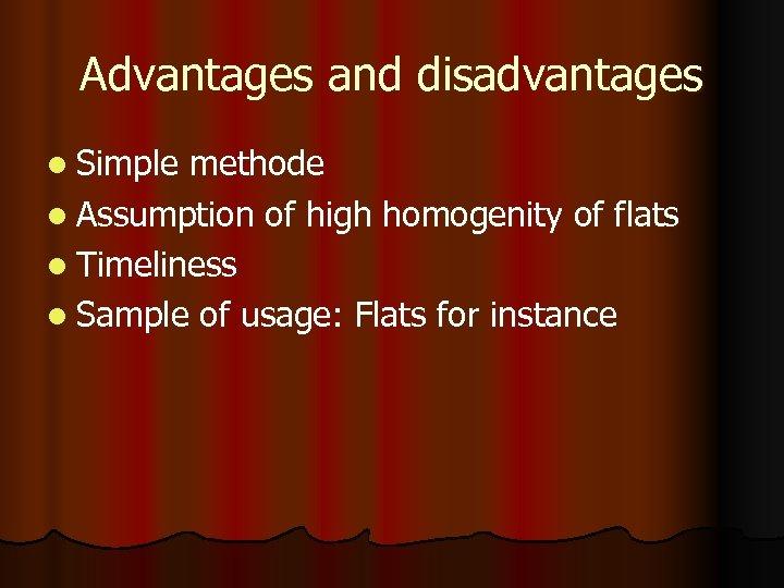 Advantages and disadvantages l Simple methode l Assumption of high homogenity of flats l