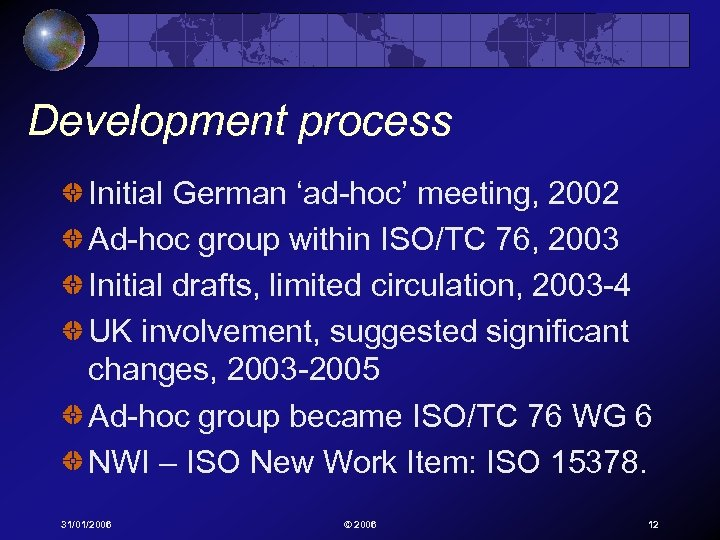 Development process Initial German 'ad-hoc' meeting, 2002 Ad-hoc group within ISO/TC 76, 2003 Initial