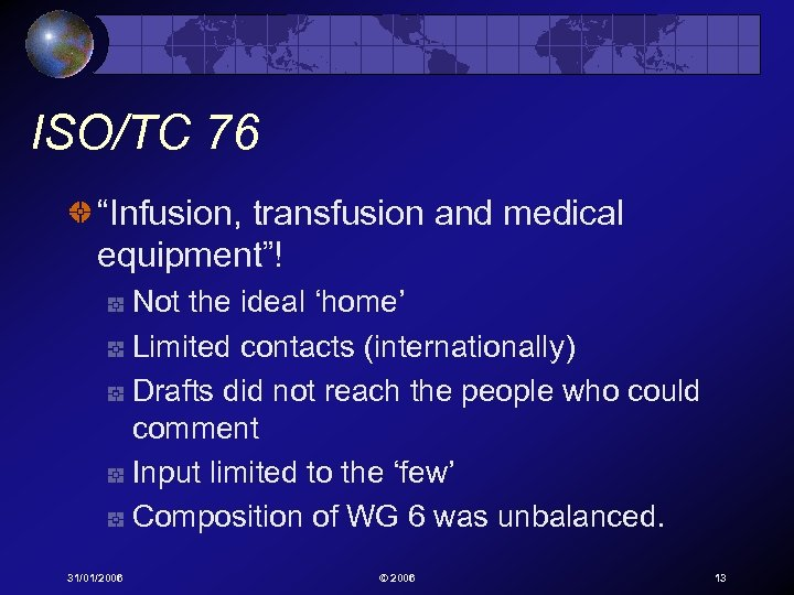 """ISO/TC 76 """"Infusion, transfusion and medical equipment""""! Not the ideal 'home' Limited contacts (internationally)"""