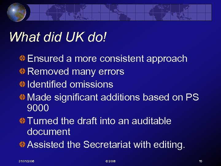 What did UK do! Ensured a more consistent approach Removed many errors Identified omissions
