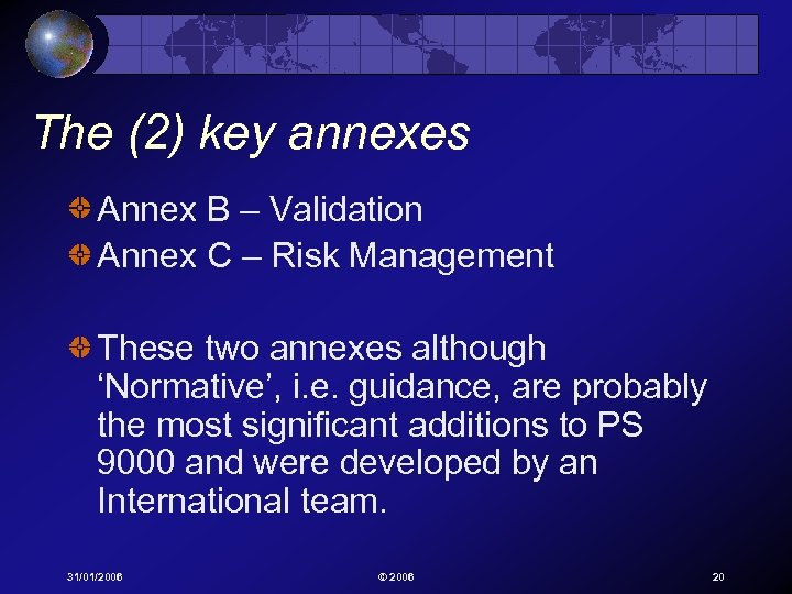 The (2) key annexes Annex B – Validation Annex C – Risk Management These