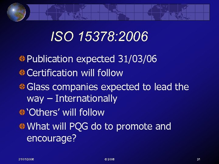 ISO 15378: 2006 Publication expected 31/03/06 Certification will follow Glass companies expected to lead