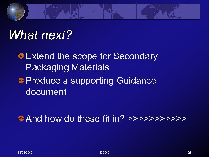 What next? Extend the scope for Secondary Packaging Materials Produce a supporting Guidance document