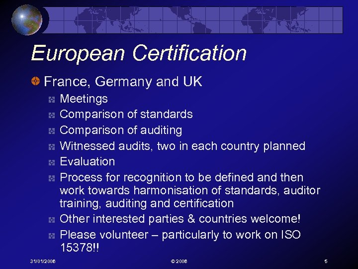 European Certification France, Germany and UK Meetings Comparison of standards Comparison of auditing Witnessed