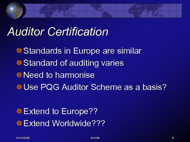 Auditor Certification Standards in Europe are similar Standard of auditing varies Need to harmonise