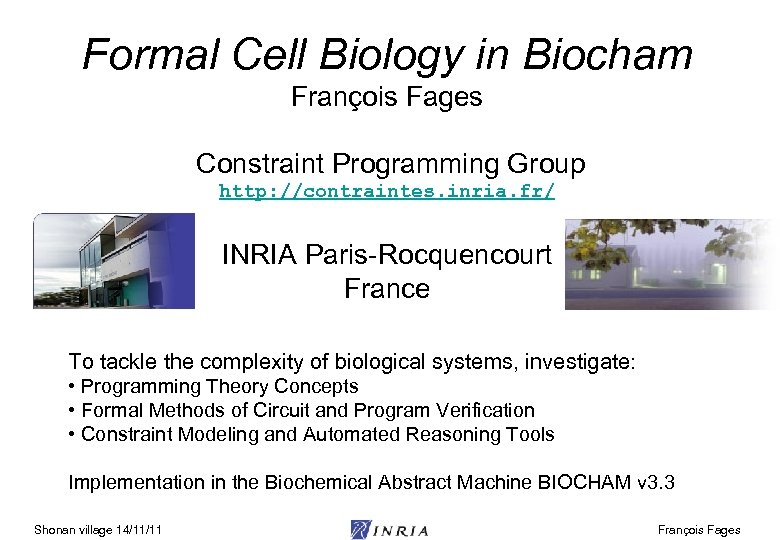 Formal Cell Biology in Biocham François Fages Constraint Programming Group http: //contraintes. inria. fr/