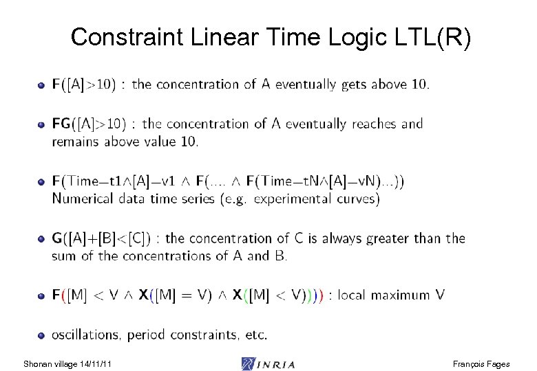 Constraint Linear Time Logic LTL(R) Shonan village 14/11/11 François Fages
