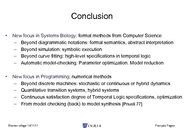 Conclusion • New focus in Systems Biology: formal methods from Computer Science – Beyond