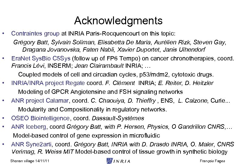 Acknowledgments • • Contraintes group at INRIA Paris-Rocquencourt on this topic: Grégory Batt, Sylvain