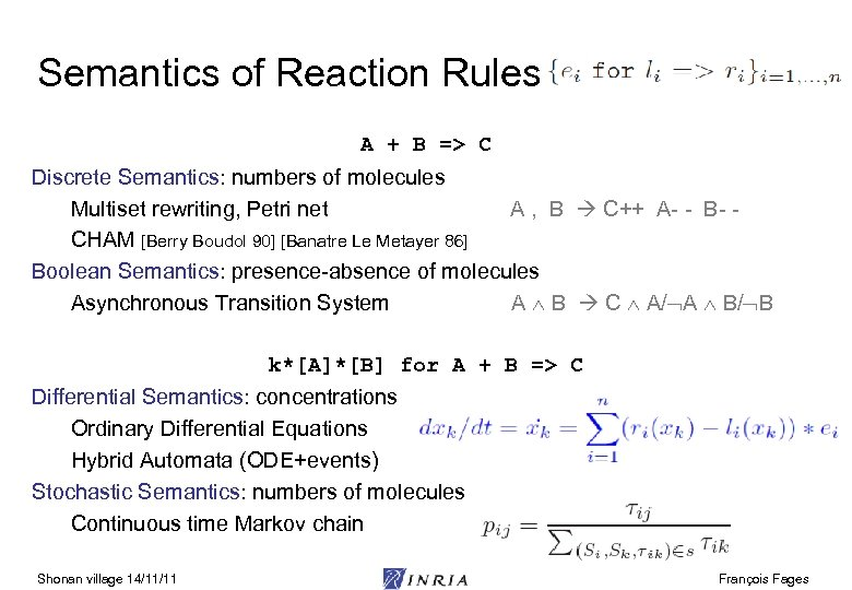 Semantics of Reaction Rules A + B => C Discrete Semantics: numbers of molecules