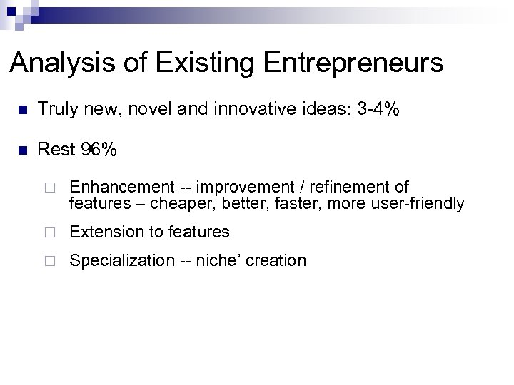 Analysis of Existing Entrepreneurs n Truly new, novel and innovative ideas: 3 -4% n