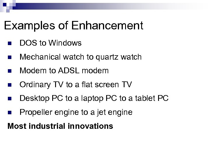 Examples of Enhancement n DOS to Windows n Mechanical watch to quartz watch n