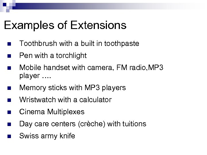 Examples of Extensions n Toothbrush with a built in toothpaste n Pen with a