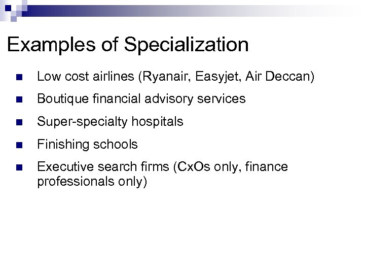 Examples of Specialization n Low cost airlines (Ryanair, Easyjet, Air Deccan) n Boutique financial