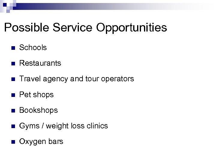 Possible Service Opportunities n Schools n Restaurants n Travel agency and tour operators n