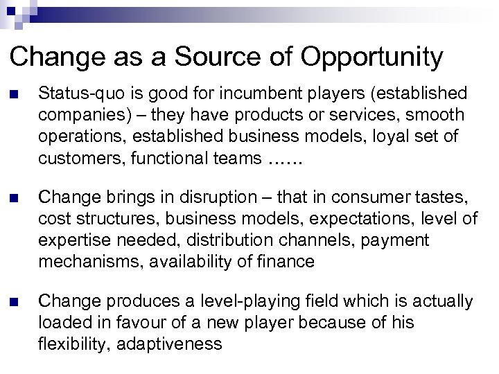 Change as a Source of Opportunity n Status-quo is good for incumbent players (established