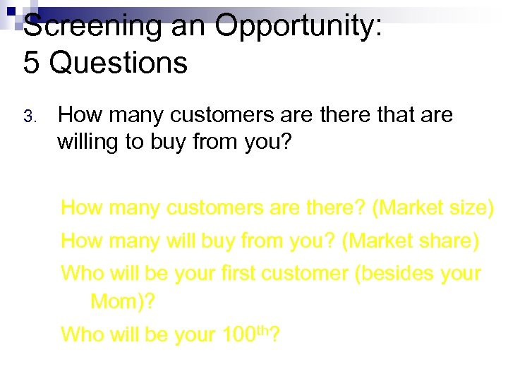 Screening an Opportunity: 5 Questions 3. How many customers are there that are willing