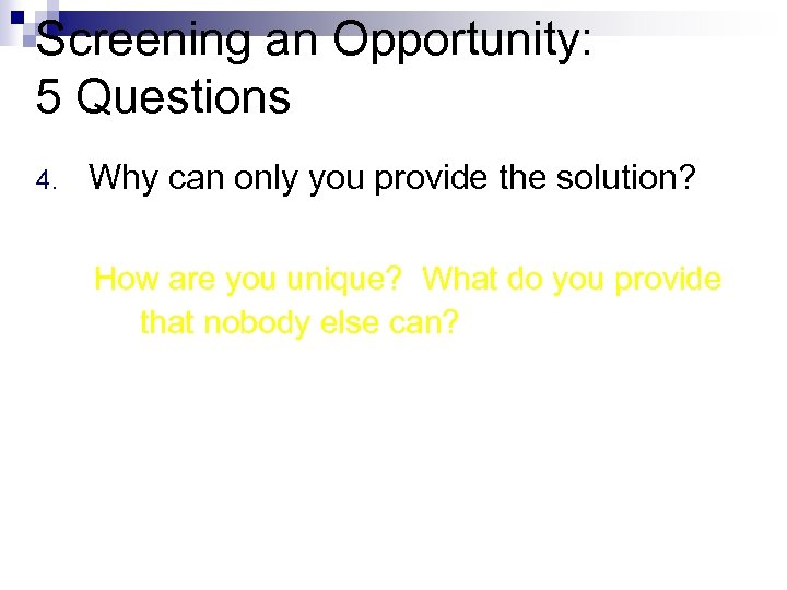 Screening an Opportunity: 5 Questions 4. Why can only you provide the solution? How