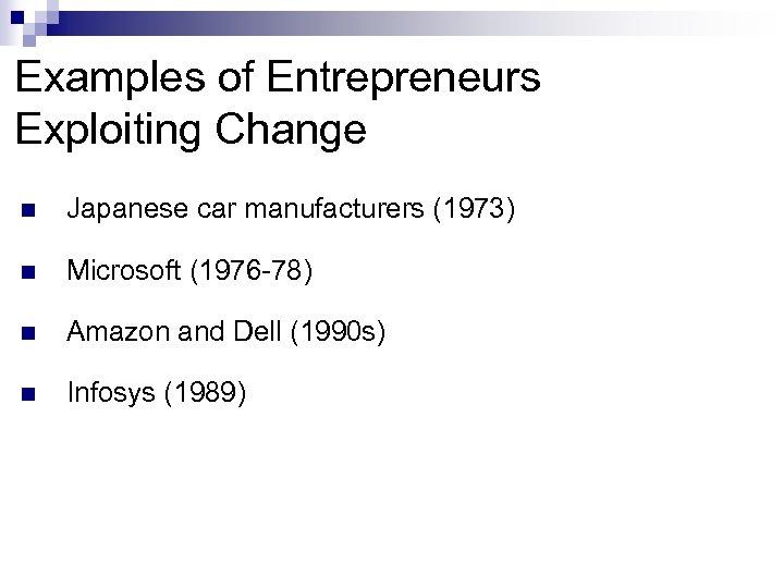 Examples of Entrepreneurs Exploiting Change n Japanese car manufacturers (1973) n Microsoft (1976 -78)