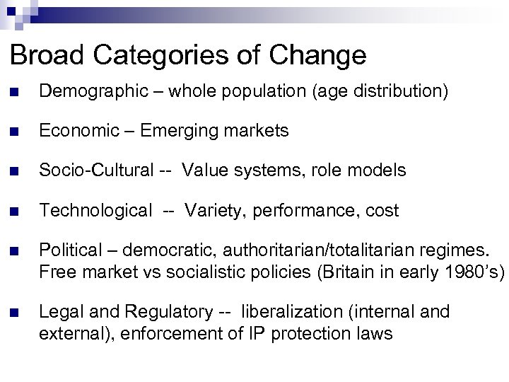 Broad Categories of Change n Demographic – whole population (age distribution) n Economic –