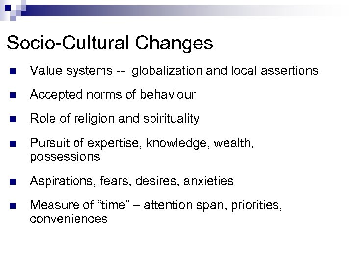 Socio-Cultural Changes n Value systems -- globalization and local assertions n Accepted norms of