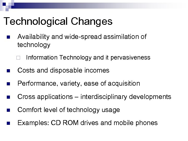 Technological Changes n Availability and wide-spread assimilation of technology ¨ Information Technology and it