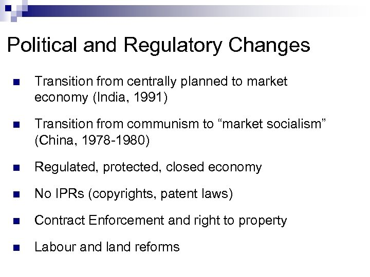 Political and Regulatory Changes n Transition from centrally planned to market economy (India, 1991)