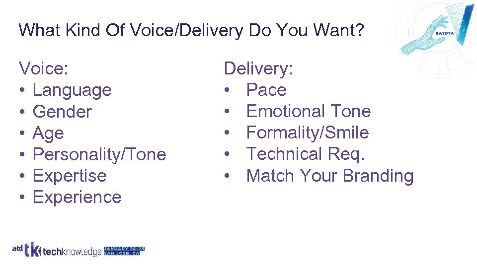 What Kind Of Voice/Delivery Do You Want? Voice: • Language • Gender • Age