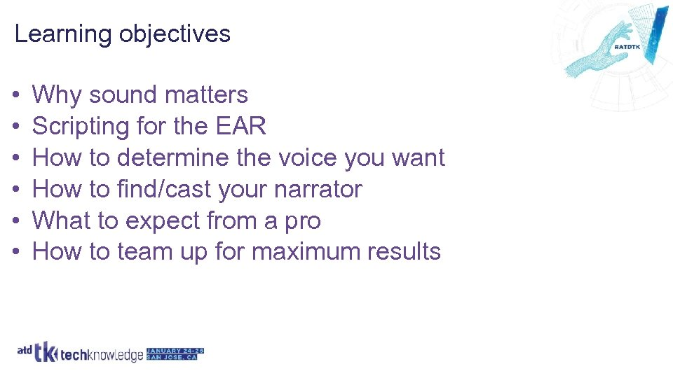 Learning objectives • • • Why sound matters Scripting for the EAR How to