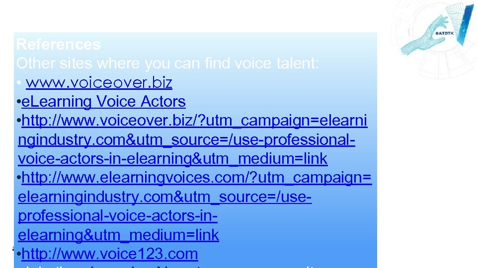 References Other sites where you can find voice talent: • www. voiceover. biz •