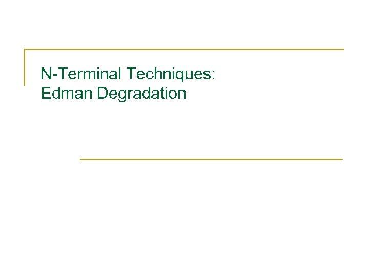 N-Terminal Techniques: Edman Degradation