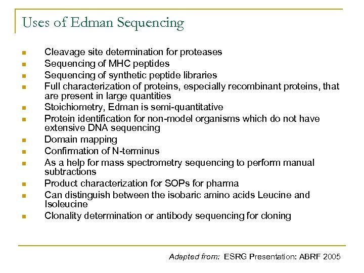 Uses of Edman Sequencing n n n Cleavage site determination for proteases Sequencing of